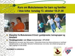 Kurs om Mukulamesse for barn og familier i Voie kirke  torsdag 13. oktober 18-21.00