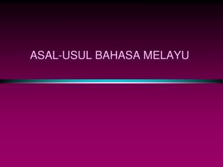 ASAL-USUL BAHASA MELAYU