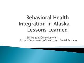 Behavioral HealthIntegration in Alaska              Lessons Learned