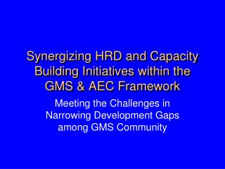 Synergizing HRD and Capacity Building Initiatives within the GMS & AEC Framework