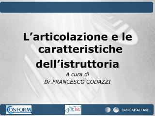 L'articolazione e le caratteristiche dell'istruttoria A cura di Dr.FRANCESCO CODAZZI