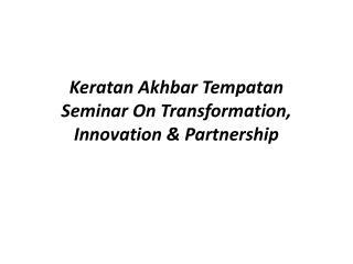 Keratan Akhbar Tempatan Seminar On Transformation, Innovation & Partnership