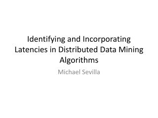 Identifying and Incorporating Latencies in Distributed Data Mining Algorithms