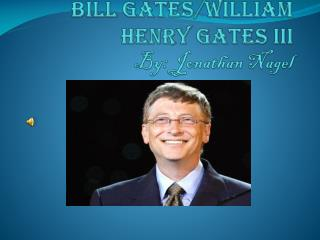 Bill Gates/William Henry Gates III By: Jonathan Nagel