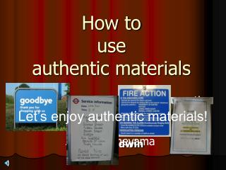 How to  use  authentic materials