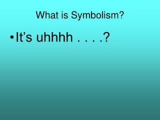 What is Symbolism?