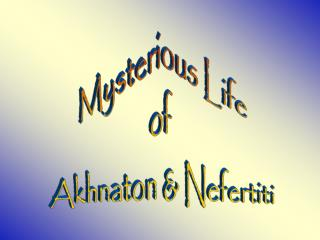 Mysterious Life of  Akhnaton & Nefertiti