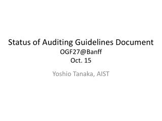 Status of Auditing Guidelines Document OGF27@Banff Oct. 15