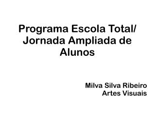 Programa Escola Total/ Jornada Ampliada de Alunos Milva Silva Ribeiro Artes Visuais