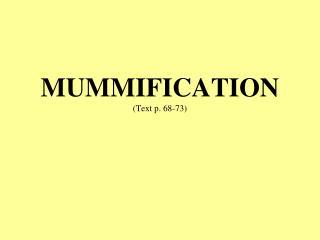 MUMMIFICATION (Text p. 68-73)