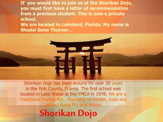 If  you would like to join us at the Shorikan Dojo, you must first have a letter of recommendation from a previous stude