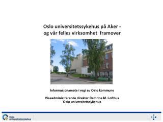 Oslo universitetssykehus på Aker - og vår felles virksomhet  framover