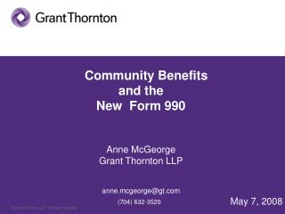 Community Benefits  and the  New  Form 990   Anne McGeorge Grant Thornton LLP   anne.mcgeorgegt                  704 632