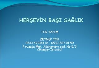 TOR YAPIM  ZEYNEP TOR 0533 479 84 18 - 0532 567 01 50
