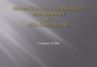 From Strategy to delivery And support by   GSN Consulting