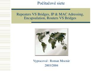 Repeaters VS Bridges, IP & MAC Adressing, Encapsulation, Routers VS Bridges