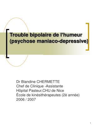 Trouble bipolaire de l'humeur (psychose maniaco-depressive)