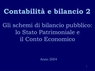 Gli schemi di bilancio pubblico:  lo Stato Patrimoniale e  il Conto Economico