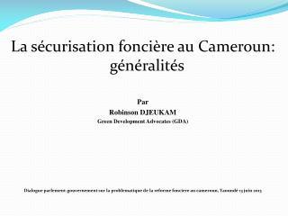 La sécurisation foncière au Cameroun: généralités Par  Robinson DJEUKAM