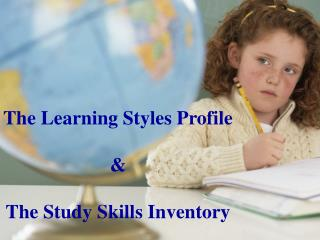 The Learning Styles Profile & The Study Skills Inventory