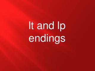 lt and lp endings