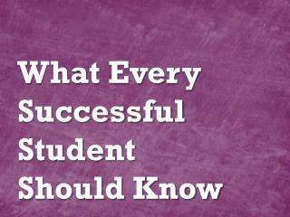 What Every Successful  Student Should Know