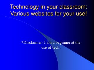 Technology in your classroom: Various websites for your use!