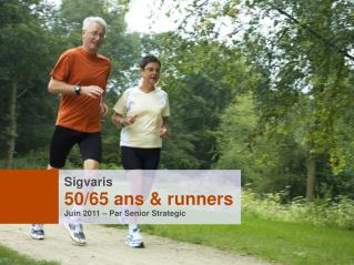 Sigvaris 50/65 ans & runners Juin 2011 – Par Senior Strategic