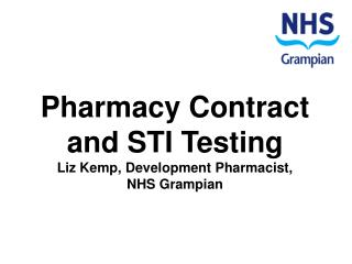 Pharmacy Contract and STI Testing Liz Kemp, Development Pharmacist,  NHS Grampian