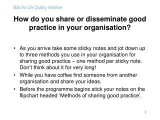 How do you share or disseminate good practice in your organisation?
