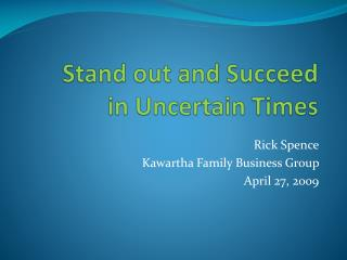 Stand out and Succeed       in Uncertain Times