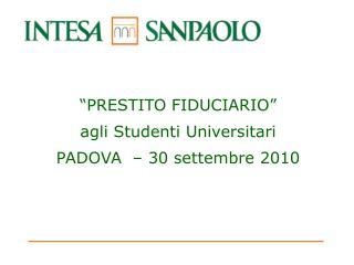 PRESTITO FIDUCIARIO  agli Studenti Universitari  PADOVA    30 settembre 2010