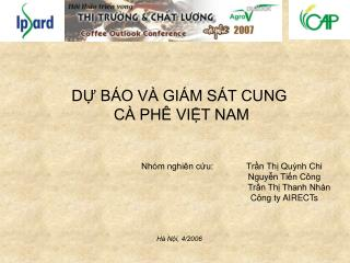 DỰ BÁO VÀ GIÁM SÁT CUNG  CÀ PHÊ VIỆT NAM Nhóm nghiên cứu:      Trần Thị Quỳnh Chi