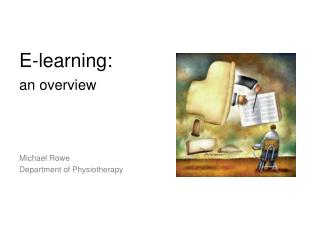 E-learning: an overview Michael Rowe Department of Physiotherapy