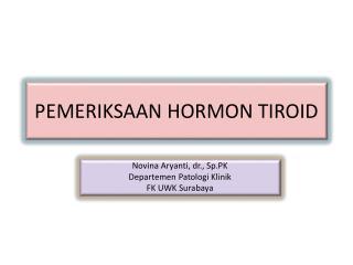 PEMERIKSAAN HORMON TIROID
