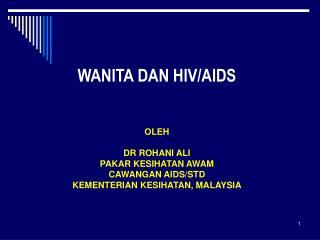WANITA DAN HIV/AIDS OLEH DR ROHANI ALI PAKAR KESIHATAN AWAM  CAWANGAN AIDS/STD
