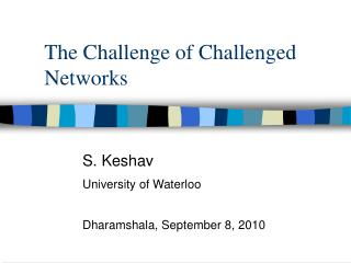 The Challenge of Challenged Networks
