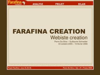 Webiste creation Pierre Da Silva – Guillaume Schneider 03 octobre 2005 – 15 février 2006