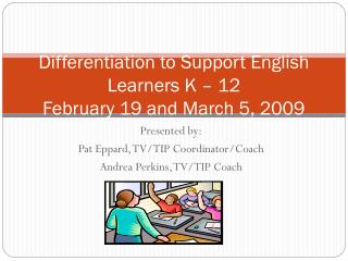 Differentiation to Support English Learners K – 12 February 19 and March 5, 2009