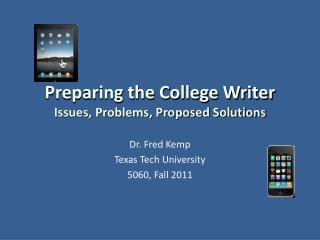 Preparing the College Writer Issues, Problems, Proposed Solutions