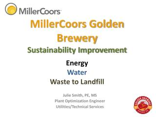 MillerCoors Golden Brewery Sustainability Improvement . Energy Water Waste to Landfill