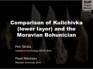 Comparison of Kulichivka  ( lower layer )  and  the  Moravian Bohunician