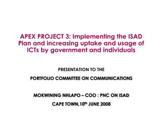 PRESENTATION TO THE  PORTFOLIO COMMITTEE ON COMMUNICATIONS MOKWINING NHLAPO – COO : PNC ON ISAD