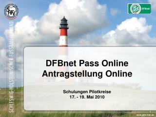 DFBnet Pass Online Antragstellung Online Schulungen Pilotkreise 17. - 19. Mai 2010