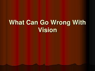 What Can Go Wrong With Vision