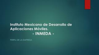 Instituto Mexicano de Desarrollo de Aplicaciones Móviles.