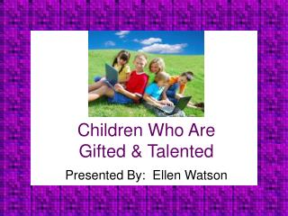 Children Who Are  Gifted & Talented