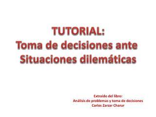TUTORIAL: Toma de decisiones ante  Situaciones dilemáticas