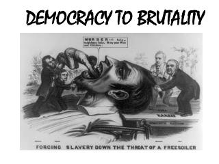 DEMOCRACY TO BRUTALITY