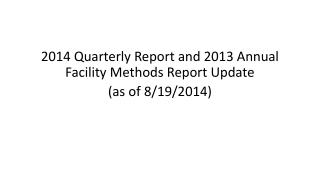 2014  Quarterly Report and  2013 Annual  Facility Methods Report  Update (as of  8/19/2014 )